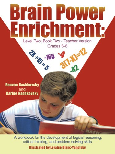 Brain Power Enrichment: Level Two, Book Two - Teacher Version Grades 6 - 8: A Workbook For The Development Of Logical Reasoning, Critical Thinking, And Problem Solving Skills