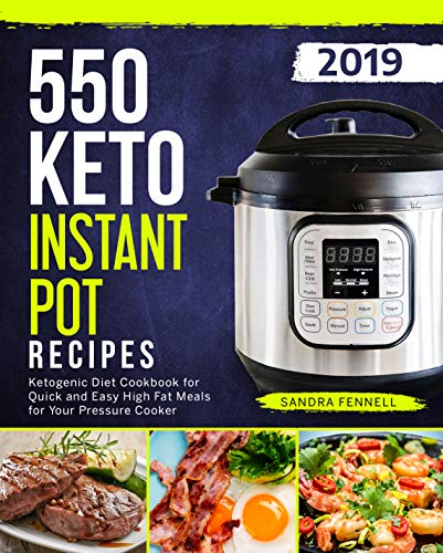 550 Keto Instant Pot Recipes: Ketogenic Diet Cookbook For Quick And Easy High Fat Meals For Your Pressure Cooker (Keto Instant Pot Cookbook) by [Fennell, Sandra]
