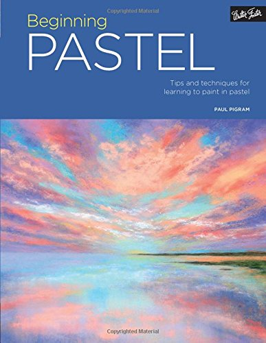 Oil Painting Pastels (Beginning Pastel: Tips and techniques for learning to paint in pastel)