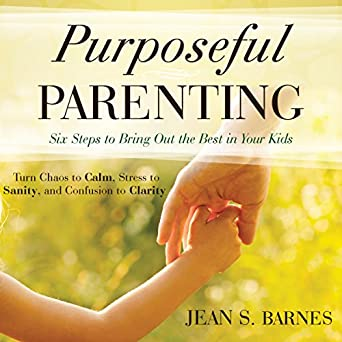 Amazon com: Purposeful Parenting: Six Steps to Bring Out the
