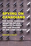 img - for Spying on Canadians: The Royal Canadian Mounted Police Security Service and the Origins of the Long Cold War book / textbook / text book