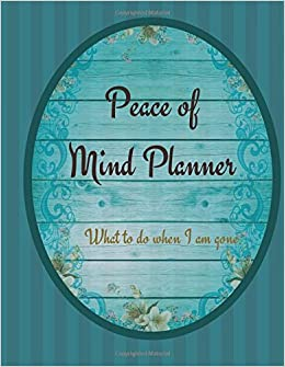 Peace of Mind Planner: My History, Financial Plans and Final Wishes (Guide: Important Information about my belongings and affairs)