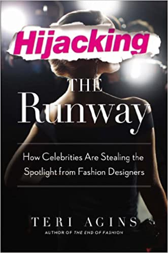 Hijacking The Runway How Celebrities Are Stealing The Spotlight From Fashion Designers Agins Teri Amazon Com Books