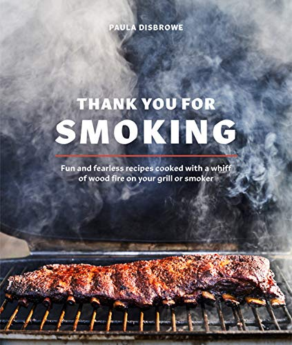 Books : Thank You for Smoking: Fun and Fearless Recipes Cooked with a Whiff of Wood Fire on Your Grill or Smoker