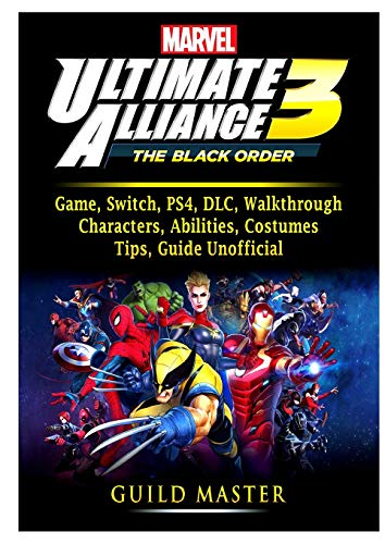 Marvel Ultimate Alliance 3 Game, Switch, PS4, DLC, Walkthrough, Characters, Abilities, Costumes, Tips, Guide Unofficial (Best Team Games Ps4)