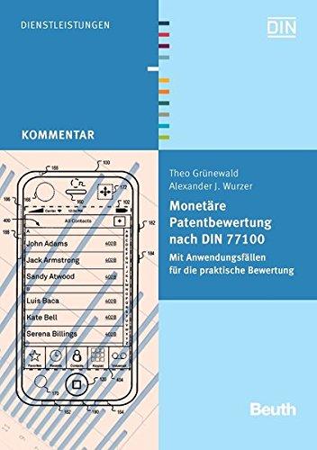 Monetäre Patentbewertung nach DIN 77100: Mit Anwendungsfällen für die praktische Bewertung (Beuth Kommentar) Taschenbuch – 30. März 2012 DIN e.V. Theo Grünewald Alexander J. Wurzer 3410218211
