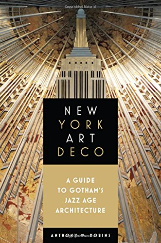 New York Art Deco: A Guide to Gotham's Jazz Age Architecture ()