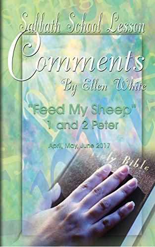 sabbath-school-lesson-comments-by-ellen-g-white-2nd-quarter-2017-feed-my-sheep-1-and-2-peter-april-m