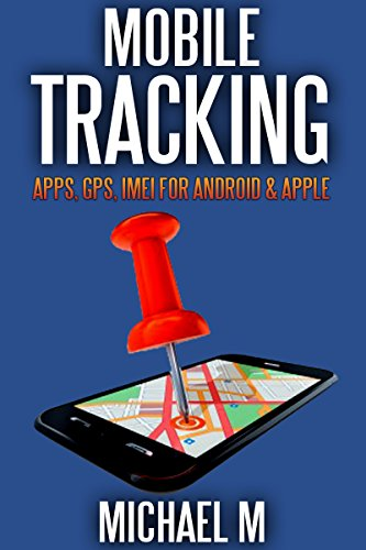 Mobile Tracking: Apps, GPS, IMEI For Android & iOs Apple