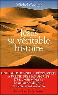 Jésus, sa véritable histoire par Michel Coquet