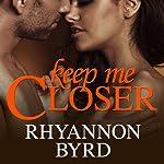 Keep Me Closer: Dangerous Tides, Book 2 | Rhyannon Byrd
