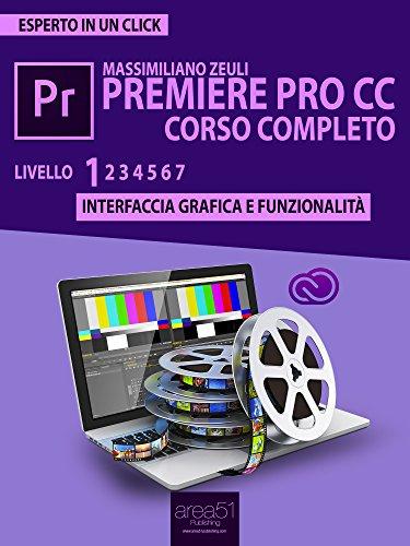 Premiere Pro CC corso completo. Volume 1: Interfaccia grafica e funzionalità (Esperto in un click) (Italian Edition) (Engine Mercury Playback)