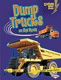 Dump Trucks on the Move (Lightning Bolt Books ™ — Vroom-Vroom)