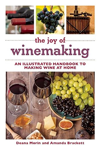 The Joy of Winemaking: An Illustrated Handbook to Making Wine at Home (The Joy of Series) by Deana Morin, Amanda Brackett
