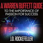 A Warren Buffett Guide to the Importance of Passion for Success | J.D. Rockefeller