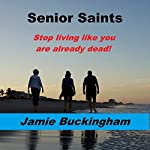 Senior Saints: Stop Living like You Are Already Dead! | Jamie Buckingham
