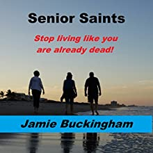 Senior Saints: Stop Living like You Are Already Dead! Audiobook by Jamie Buckingham Narrated by Bruce Buckingham