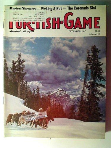 Fur Fish Game Magazine, December 1987: A Bear For Christmas; Martens; Rabbit Snaring; Coronado Bird; Beaver Trapper, etc.