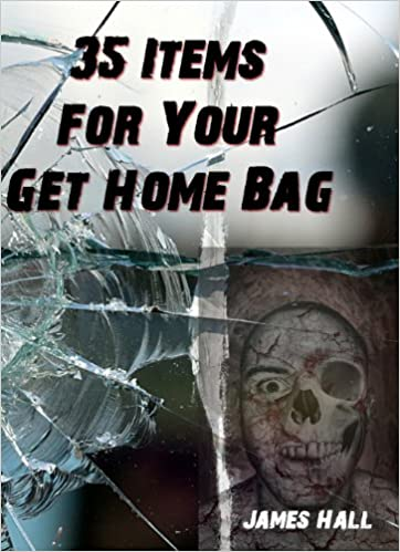 35 Items For Your Get Home Bag; A guide for leaving where