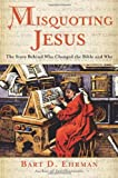 Misquoting Jesus, Bart D. Ehrman, 0060738170