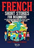 French Short Stories for Beginners: 20 Exciting Short Stories to Easily Learn French & Improve Your Vocabulary (Easy French Stories Book 3) (French Edition)