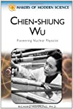 Chien-Shiung Wu: Pioneering Nuclear Physicist (Makers of Modern Science)