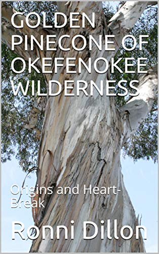 - GOLDEN PINECONE OF OKEFENOKEE WILDERNESS: Origins and Heart-Break (Golden Pine-Cone-Series)
