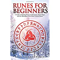 Runes for Beginners: A Guide to Reading Runes in Divination, Rune Magic, and the Meaning of the Elder Futhark Runes