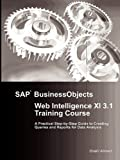 Sap Businessobjects Web Intelligence XI 3 1 Training Course, Shakil Ahmed, 1446795853