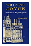 Writing Joyce : A Semiotics of the Joyce System, Weir, Lorraine, 0253364329