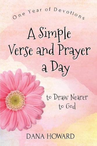 A Simple Verse and Prayer a Day: One Year of Devotions to Draw Nearer to God