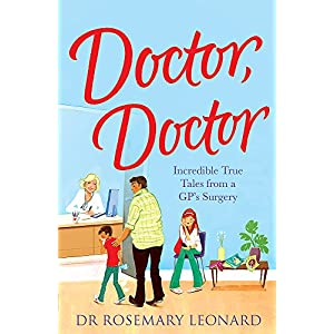 Doctor, Doctor: Incredible True Tales From a GP's Surgery Paperback – 3 Jan. 2013