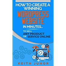 How To Create A Wordpress Website To Sell Any Product Or Service: Making money online