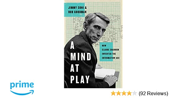 A mind at play how claude shannon invented the information age a mind at play how claude shannon invented the information age jimmy soni rob goodman 9781476766683 amazon books fandeluxe Images