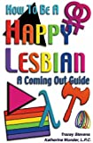 How To Be A Happy Lesbian: A Coming Out Guide
