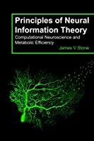 Principles of Neural Information Theory: Computational Neuroscience and Metabolic Efficiency (Tutorial Introductions)