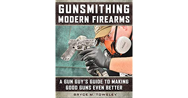 Amazon.com: Gunsmithing Modern Firearms: A Gun Guys Guide ...