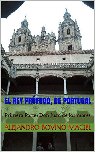 El rey prófugo, de Portugal: Primera Parte: Don Juan de los mares (