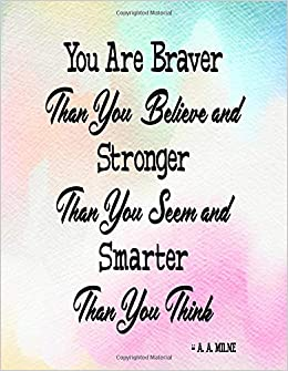 You Are Braver Than You Believe And Stronger Than You Seem And