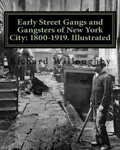Read Online By Richard Willoughby - Early Street Gangs and Gangsters of New York City: 1800-1919. Ill (Illustrated Edition) (2011-10-12) [Paperback] pdf
