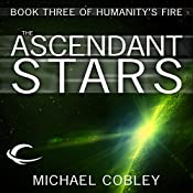 The Ascendant Stars: Humanity's Fire, Book 3 | Michael Cobley