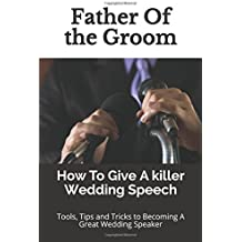 Father Of the Groom: How To Give A killer Wedding Speech (Wedding Mentor)