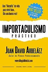 Importaculismo Practico: Una filosofía de vida para vivir bien de una buena vez (Spanish Edition)