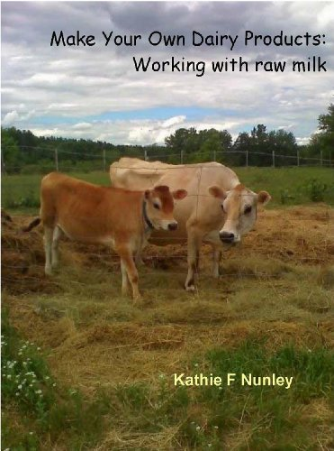 Make Your Own Dairy Products: Working with raw milk by [Nunley, Kathie F]