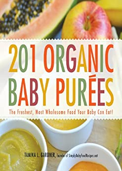 201 Organic Baby Purees: The Freshest, Most Wholesome Food Your Baby Can Eat! by [Gardner, Tamika L.]