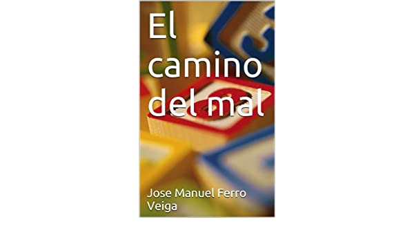 Amazon.com: El camino del mal (Spanish Edition) eBook: Jose Manuel Ferro Veiga: Kindle Store