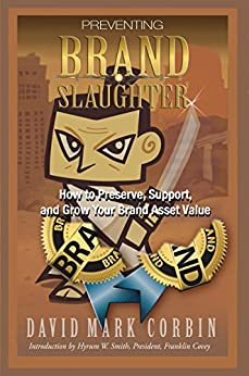 Preventing BrandSlaughter: How to Preserve, Support and Grow Your Brand Asset Value by [Corbin, David]