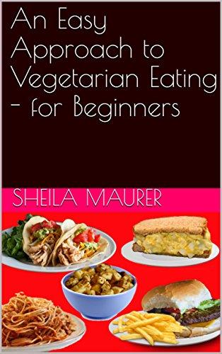An Easy Approach to Vegetarian Eating - for Beginners by Sheila Maurer, Jim  Maurer