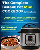 The Complete Instant Pot Mini Cookbook: Simple 3-Quart Instant Pot Mini Recipes, Best Cookbook For Your Pressure Cooker For Two