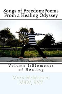 Songs of Freedom:Poems From a Healing Odyssey Volume I:Elements of Healing